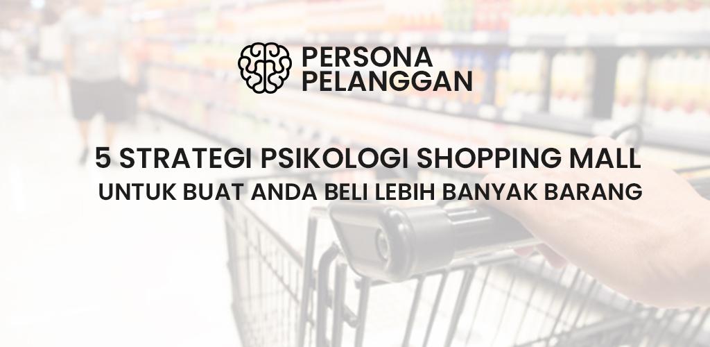 5 Strategi Psikologi Shopping Mall Yang Akan Buatkan Anda Beli Lebih Banyak Barang